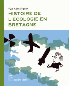 Histoire de l'écologie en Bretagne / Tudi Kernalegenn. Goater, [2014]