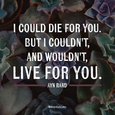 Ayn Rand - I could die for you. But I couldn't & wouldn't, live for you