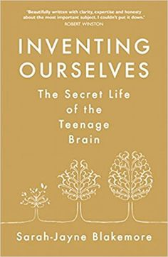 Inventing Ourselves: The Secret Life of the Teenage Brain: Amazon.co.uk: Sarah-Jayne Blakemore: 9780857523716: Books