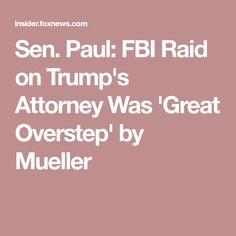 Sen. Paul: FBI Raid on Trump's Attorney Was 'Great Overstep' by Mueller