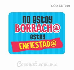 "Letrero para fiestas ""No estoy borracho, estoy enfiestado"" 40th Birthday, Birthday Cards, Happy Birthday, Party Photo Frame, Party Props, Party Ideas, Mexican Party, Ideas Para Fiestas, Fiesta Party"