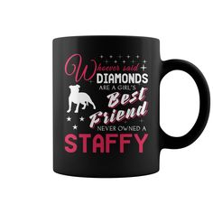Whoever said diamonds are a girls best friend never owned an Staffy https://www.sunfrog.com/Pets/118229963-535992258.html?46568