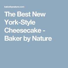 The Best New York-Style Cheesecake - Baker by Nature