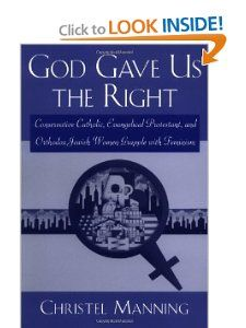 God Gave Us The Right: Conservative Catholic, Evangelical Protestant, and Orthodox Jewish Women Grapple with Feminism: Christel Manning: 9780813525990: Amazon.com: Books