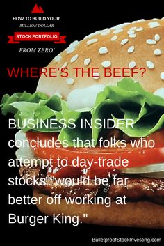 """Business Insider concludes that folks who attempt to day-trade stocks """"would be far better off working at Burger King. Stock Investing, Investing In Stocks, Stock Portfolio, Off Work, Day Trading, Stock Market, King, Business"""