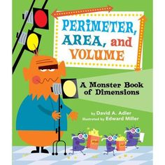 Perimeter, Area, and Volume: A Monster Book of Dimensions by David Adler. This is a mathematical book that can introduce a topic of perimeter, area, and volume to a group of students. Who said math had to be learned only through textbooks? Math Literature, Math Books, Children's Books, Class Books, Story Books, Fun Math, Math Activities, Math Resources, Math 5