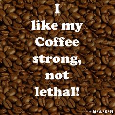 Coffee Strong not Lethal!