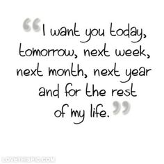 I want you for the rest of my life.