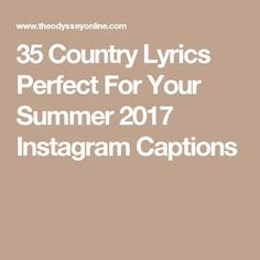 35 Country Lyrics Perfect For Your Summe. Selfie Captions Lyrics, Lyrics For Selfies, Summer Quotes Instagram, Instagram Caption Lyrics, Instagram Captions For Selfies, Instagram Bio Quotes, Instagram Ideas, Cute Country Lyrics, Cute Country Quotes