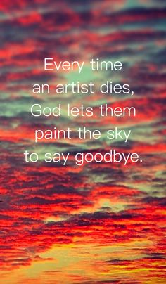 Every time an artist dies, God lets them paint the sky to say goodbye. #quote #quotes #sunset