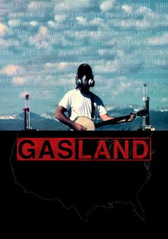 GASLAND (2010) - In this Oscar-nominated documentary, director Josh Fox journeys across America to examine the negative effects of natural-gas drilling, from poisoned water sources to kitchen sinks that burst into flames to unhealthy animals and people.
