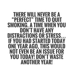 Imagine if you quit smoking a year ago today?  What would that have changed for you?  Would your health be better?  Would you have saved money?  Would you feel better?