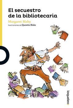 LIBRO: El secuestro de la bibliotecaria.  La divertida historia de un secuestro muy especial y un oportuno sarampión.  Editorial Loqueleo LIJ