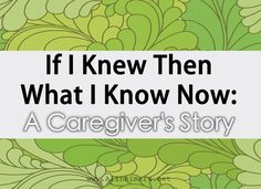 """""""I always tell caregivers that a roller coaster of emotions is normal. Who could not possibly feel burdened by going through this?"""""""