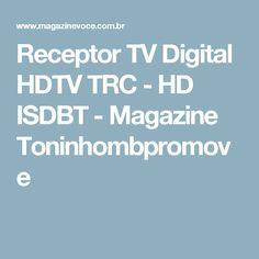 Receptor TV Digital HDTV TRC - HD ISDBT - Magazine Toninhombpromove