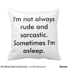 Not Always Rude and Sarcastic Funny Pillow - Funny Monkeys - Funny Monkeys meme - - Not Always Rude and Sarcastic Funny Pillow The post Not Always Rude and Sarcastic Funny Pillow appeared first on Gag Dad. Funny Shirt Sayings, Shirts With Sayings, Funny Shirts, Quote Shirts, Funny Sweaters, Funny Hoodies, Funny Throw Pillows, Cute Pillows, True Quotes
