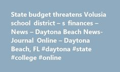 State budget threatens Volusia school district – s finances – News – Daytona Beach News-Journal Online – Daytona Beach, FL #daytona #state #college #online http://turkey.nef2.com/state-budget-threatens-volusia-school-district-s-finances-news-daytona-beach-news-journal-online-daytona-beach-fl-daytona-state-college-online/  # State budget threatens Volusia school district's finances May 9, 2017 at 10:32 PM May 9, 2017 at 10:34 PM DELAND The Volusia County school district is staring at a $7…