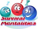 Emergency Survival Mentality: There are 3 important survival mentalities that are good for your head. What us Joes have seen is; people's spiritual or mental conditions are just as
