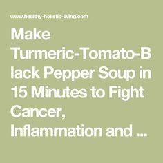 Make Turmeric-Tomato-Black Pepper Soup in 15 Minutes to Fight Cancer, Inflammation and More - Healthy Holistic Living