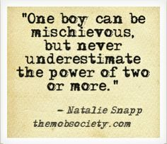 """""""One boy can be mischievous but never underestimate the power of two or more."""""""