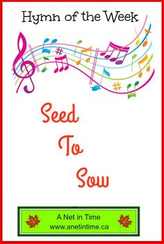 One of my favourite songs.  Everybody has a seed to sow.  Michael W Smith.  Good music.  http://www.anetintime.ca/2017/05/hymn-study-seed-to-sow.html