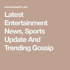 Latest Entertainment News, Sports Update And Trending Gossip Sports Update, Keep Up, Gossip, Celebrity, Things To Come, Entertainment, News, Life, Celebs