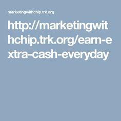 http://marketingwithchip.trk.org/earn-extra-cash-everyday