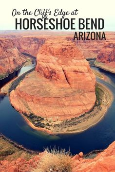 On the Cliff's Edge at Horseshoe Bend, Arizona - The World Is A Book