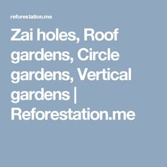 Zai holes, Roof gardens, Circle gardens, Vertical gardens | Reforestation.me