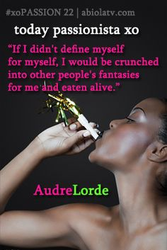 """Today's Passionista XO: """"If I didn't define myself for myself, I would be crunched into other people's fantasies for me and eaten alive!!"""" ~Audre Lorde #xopassion"""