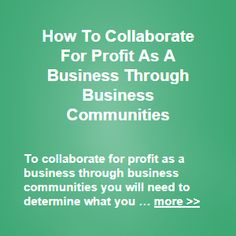 To collaborate for profit as a business through business communities you will need to determine what you will need to do, to potentially make some specific Business Sales, Business Marketing, Starting A Business, Collaboration, Entrepreneur, How To Make Money, Community, Learning, Communion