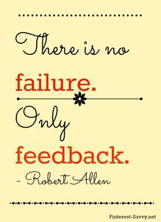 There is no failure, only feedback.  -Robert Allen.  Love this!  Keep trying new things -- and if they flop, congratulations for the lessons learned!