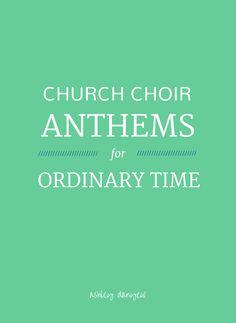 25 church choir anthems for Ordinary Time   @ashleydanyew