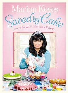 Marian Keyes - Saved By Cake: Over 80 Ways to Bake Yourself Happy