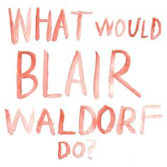 Focus on making the best decisions for myself instead of for everyone else  Blair Waldorf. Gossip Girl