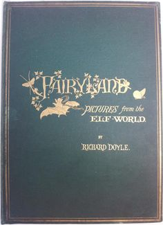 Fairyland; Pictures from the Elf-World.....Richard Doyle    1875 -- Ones with pretty covers :)