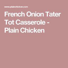French Onion Tater Tot Casserole - Plain Chicken