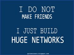 Success Quotes: Quote 5: I Just Build Huge Networks