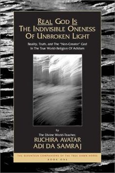 Real God Is The Indivisible Oneness Of Unbroken Light (The Seventeen Companions of the True Dawn Horse) by Ruchira Avatar Adi Da Samraj http://www.amazon.com/dp/1570971277/ref=cm_sw_r_pi_dp_x4b5tb0PE30GE