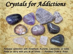 Top Recommended Crystals: Amethyst, Kunzite, Lepidolite, or Iolite. Additional Crystal Recommendations: Sugilite, Hematite, or Smoky Quartz. Addictions are associated with the Root chakra. Wear or carry with you at all times.
