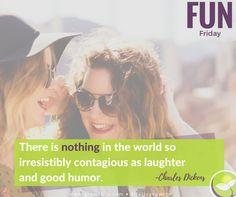 Fun Friday - There is nothing in the world so irresistibly contagious as laughter and good humor.