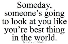 Someday, someone's going to look at you like you're th . pinned onto Quotes Board in Quotes Category Cute Quotes, Great Quotes, Quotes To Live By, Funny Quotes, Inspirational Quotes, Quotable Quotes, Motivational, Look Here, Look At You