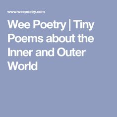 Wee Poetry | Tiny Poems about the Inner and Outer World