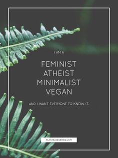 I am a feminist atheist minimalist vegan and I want everyone to know it. // Plant Based Bride