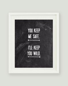 CUSTOM You Keep Me Safe I'll Keep You Wild - Chalkboard Digital Print by ohlovelydaydesign on Etsy https://www.etsy.com/listing/221424121/custom-you-keep-me-safe-ill-keep-you