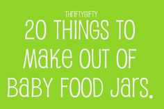20 Things to make out of baby food jars #recycle #repurpose