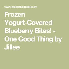 Frozen Yogurt-Covered Blueberry Bites! - One Good Thing by Jillee