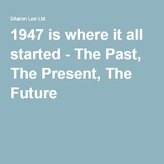 1947 is where it all started - The Past, The Present, The Future