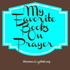 my favorite books on prayer from Courtney at Women Living Well