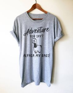 Adventure You Say Alpaca My Bags Unisex Shirt llama shirt